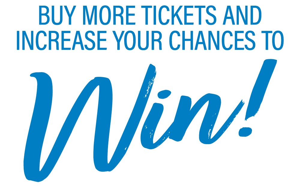 Buy more tickets and increase your chances to WIN